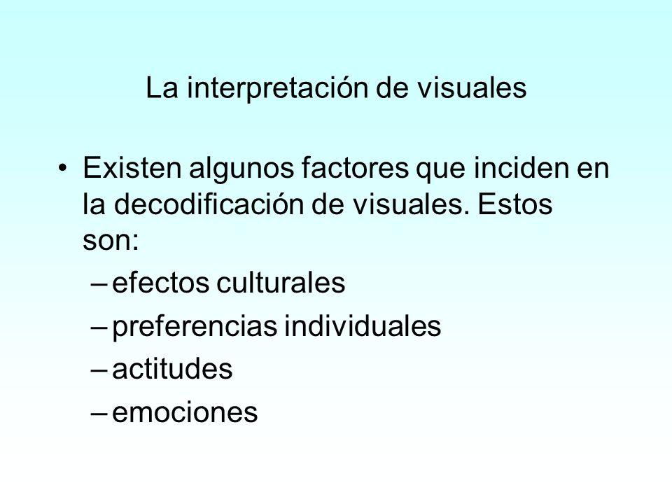 La interpretación de visuales Existen algunos factores que inciden en la decodificación de visuales. Estos son: –efectos culturales –preferencias indi