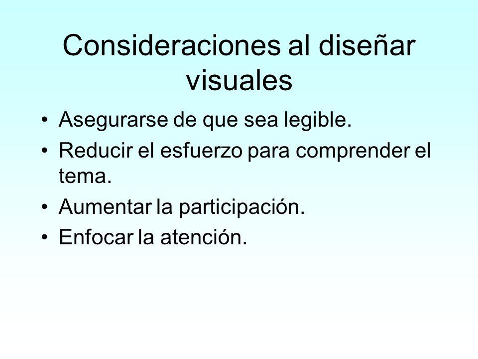 Consideraciones al diseñar visuales Asegurarse de que sea legible. Reducir el esfuerzo para comprender el tema. Aumentar la participación. Enfocar la