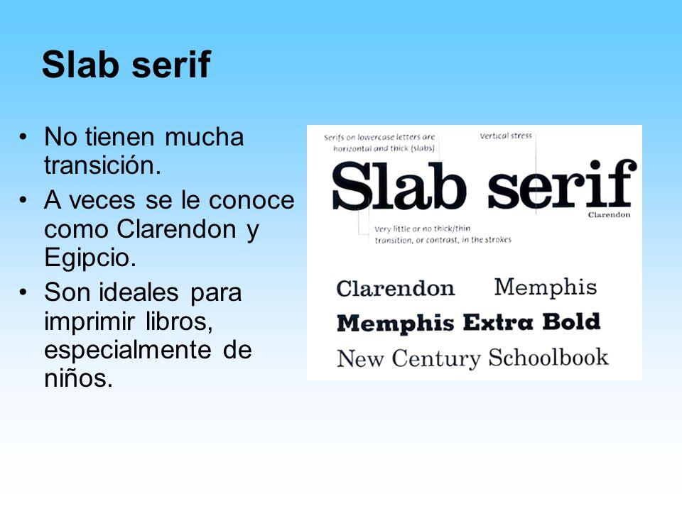 Slab serif No tienen mucha transición. A veces se le conoce como Clarendon y Egipcio. Son ideales para imprimir libros, especialmente de niños.