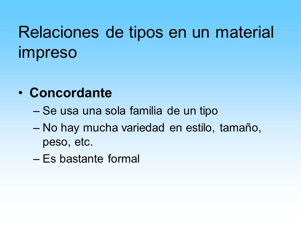 Relaciones de tipos en un material impreso Concordante –Se usa una sola familia de un tipo –No hay mucha variedad en estilo, tamaño, peso, etc. –Es ba