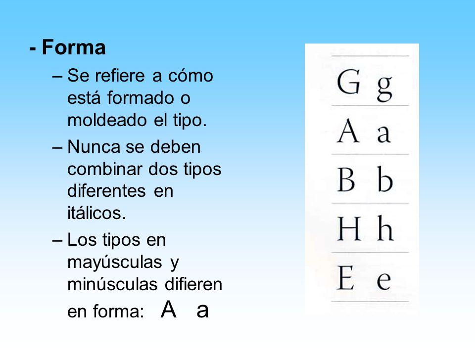 - Forma –Se refiere a cómo está formado o moldeado el tipo. –Nunca se deben combinar dos tipos diferentes en itálicos. –Los tipos en mayúsculas y minú