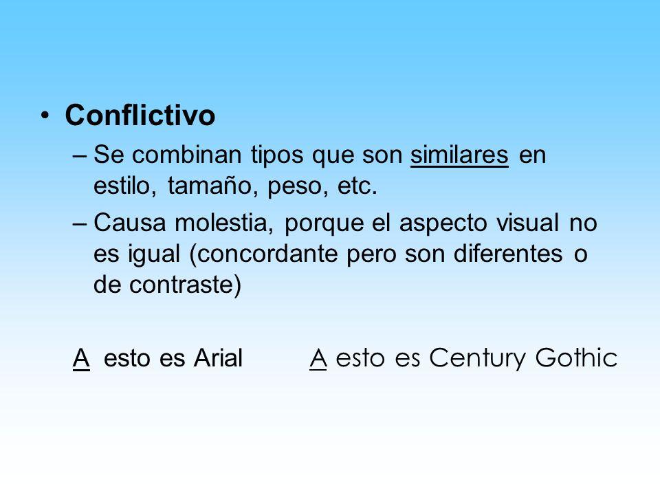 Conflictivo –Se combinan tipos que son similares en estilo, tamaño, peso, etc. –Causa molestia, porque el aspecto visual no es igual (concordante pero