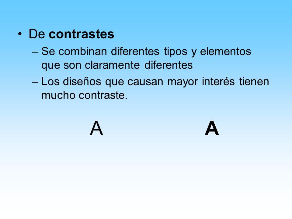 De contrastes –Se combinan diferentes tipos y elementos que son claramente diferentes –Los diseños que causan mayor interés tienen mucho contraste. A