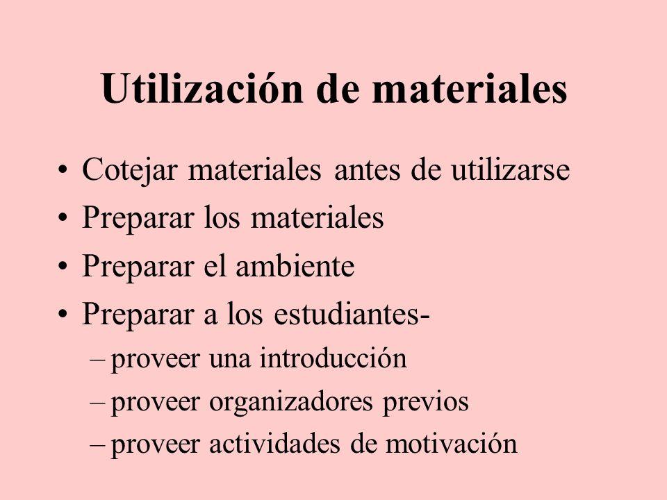 Utilización de materiales Cotejar materiales antes de utilizarse Preparar los materiales Preparar el ambiente Preparar a los estudiantes- –proveer una