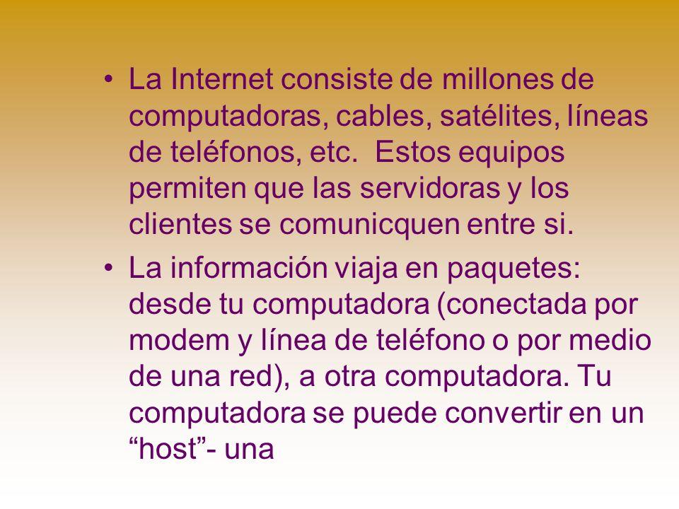 La Internet consiste de millones de computadoras, cables, satélites, líneas de teléfonos, etc.