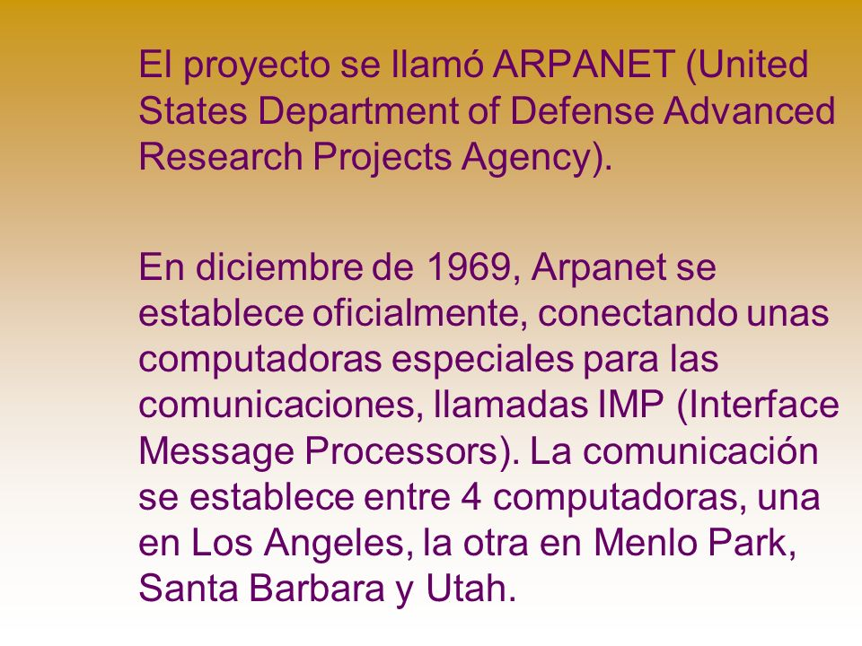El proyecto se llamó ARPANET (United States Department of Defense Advanced Research Projects Agency). En diciembre de 1969, Arpanet se establece ofici