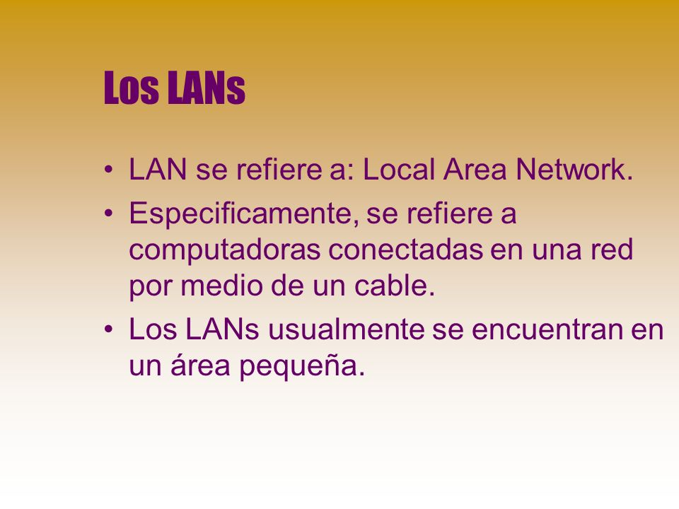 Los LANs LAN se refiere a: Local Area Network.