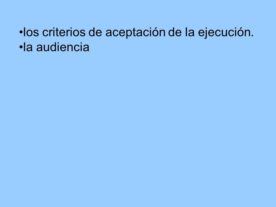 los criterios de aceptación de la ejecución. la audiencia