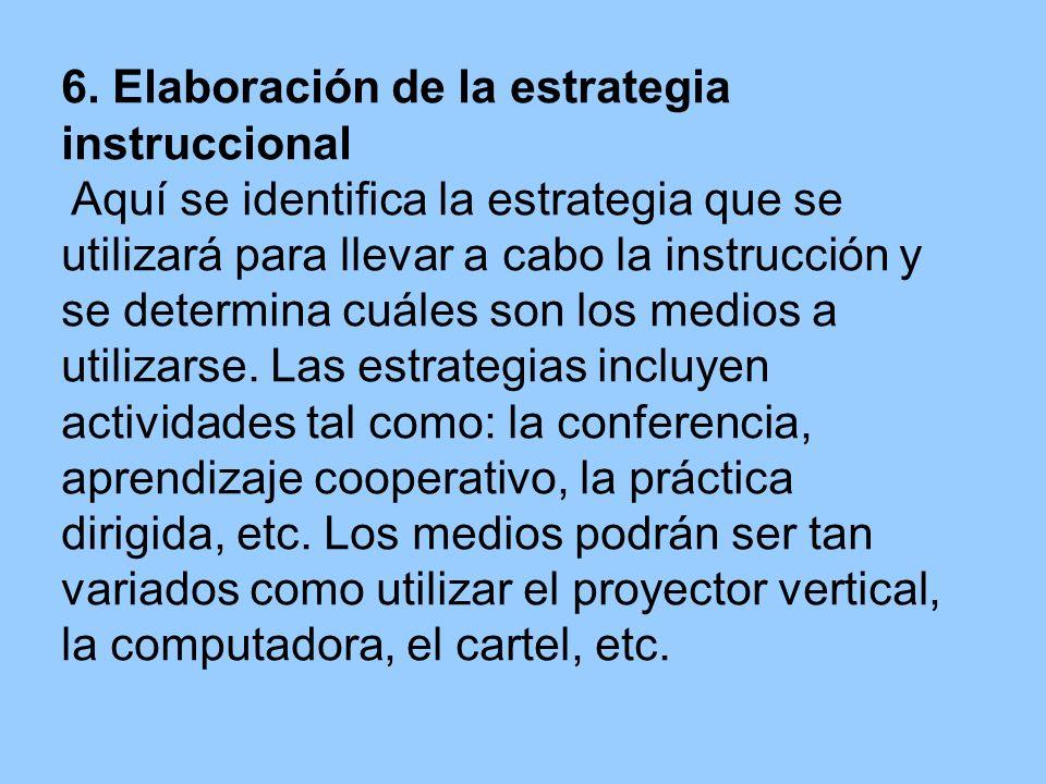 6. Elaboración de la estrategia instruccional Aquí se identifica la estrategia que se utilizará para llevar a cabo la instrucción y se determina cuále