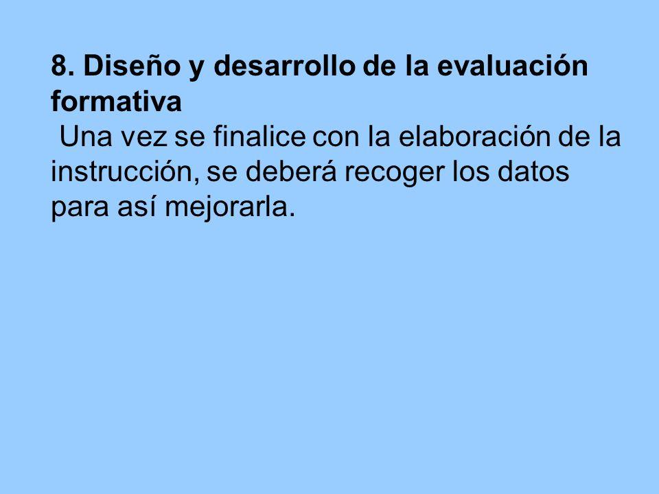 8. Diseño y desarrollo de la evaluación formativa Una vez se finalice con la elaboración de la instrucción, se deberá recoger los datos para así mejor