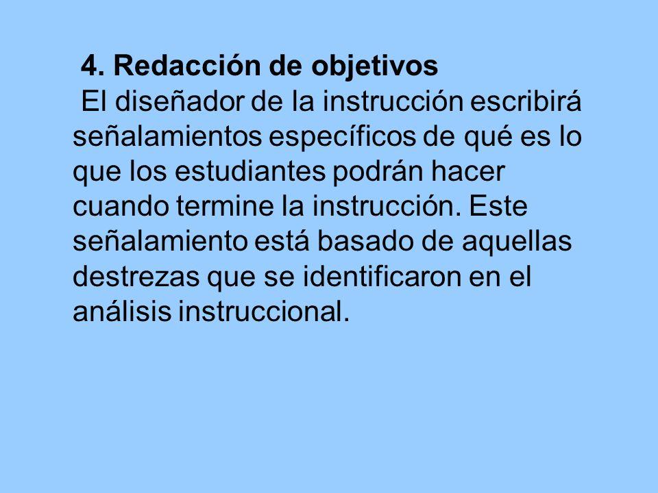 4. Redacción de objetivos El diseñador de la instrucción escribirá señalamientos específicos de qué es lo que los estudiantes podrán hacer cuando term