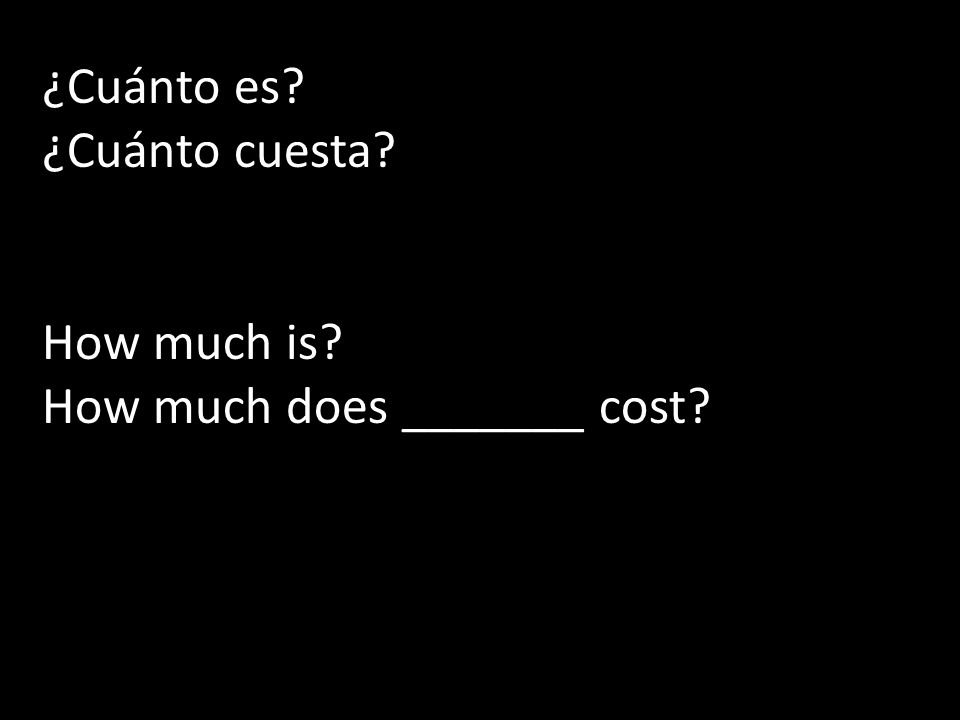 ¿Cuánto es? ¿Cuánto cuesta? How much is? How much does _______ cost?