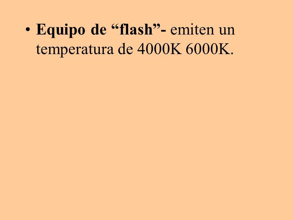 Equipo de flash- emiten un temperatura de 4000K 6000K.