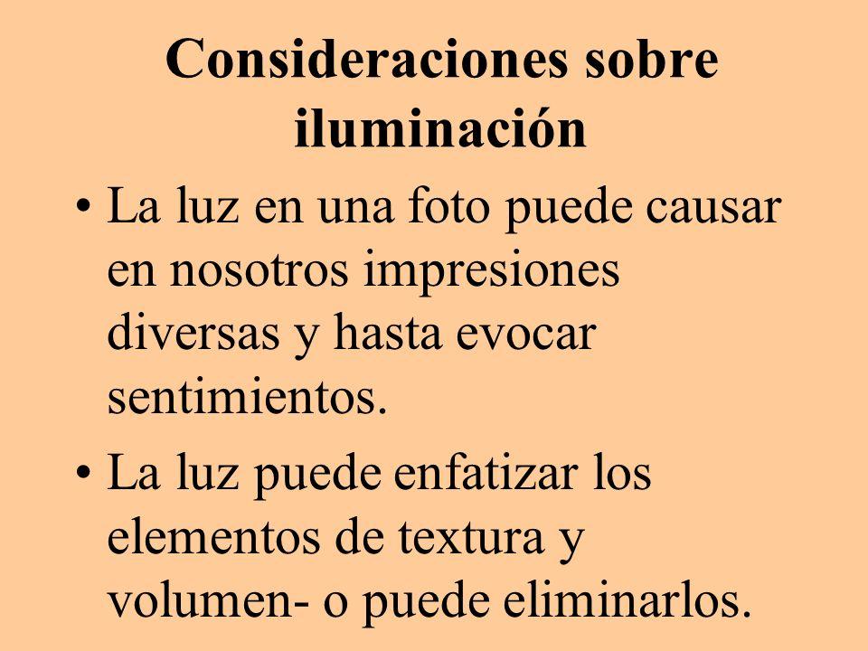 Consideraciones sobre iluminación La luz en una foto puede causar en nosotros impresiones diversas y hasta evocar sentimientos. La luz puede enfatizar