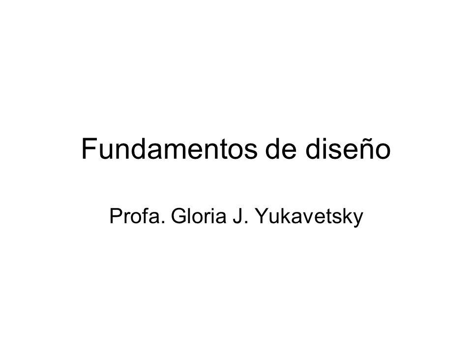 Fundamentos de diseño Profa. Gloria J. Yukavetsky