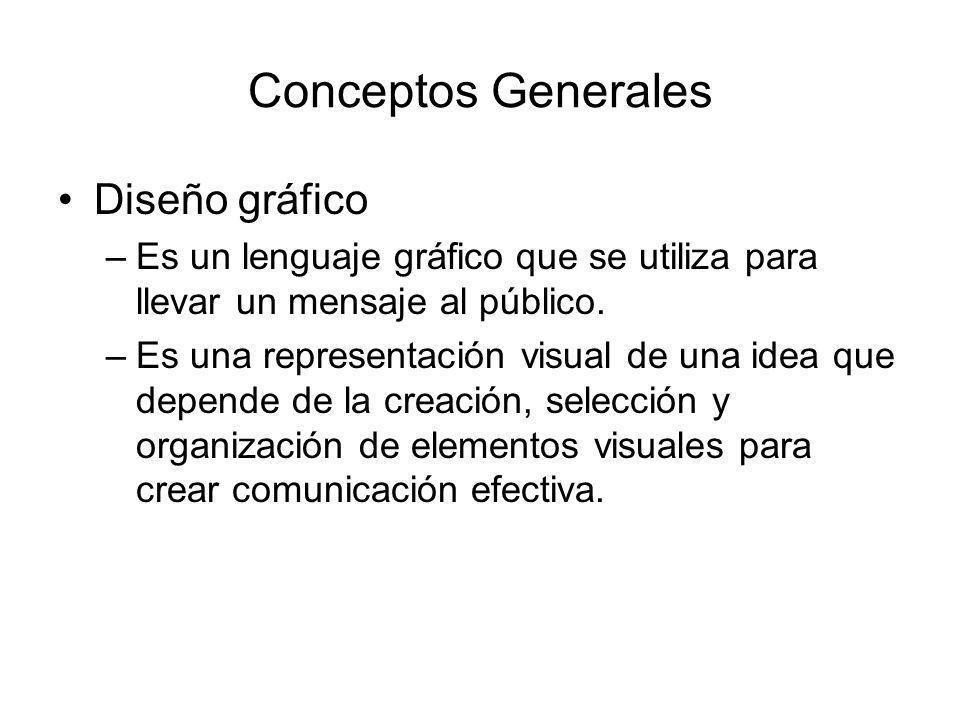 Conceptos Generales Diseño gráfico –Es un lenguaje gráfico que se utiliza para llevar un mensaje al público.