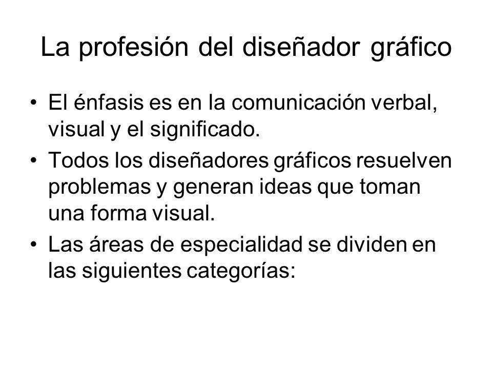La profesión del diseñador gráfico El énfasis es en la comunicación verbal, visual y el significado.