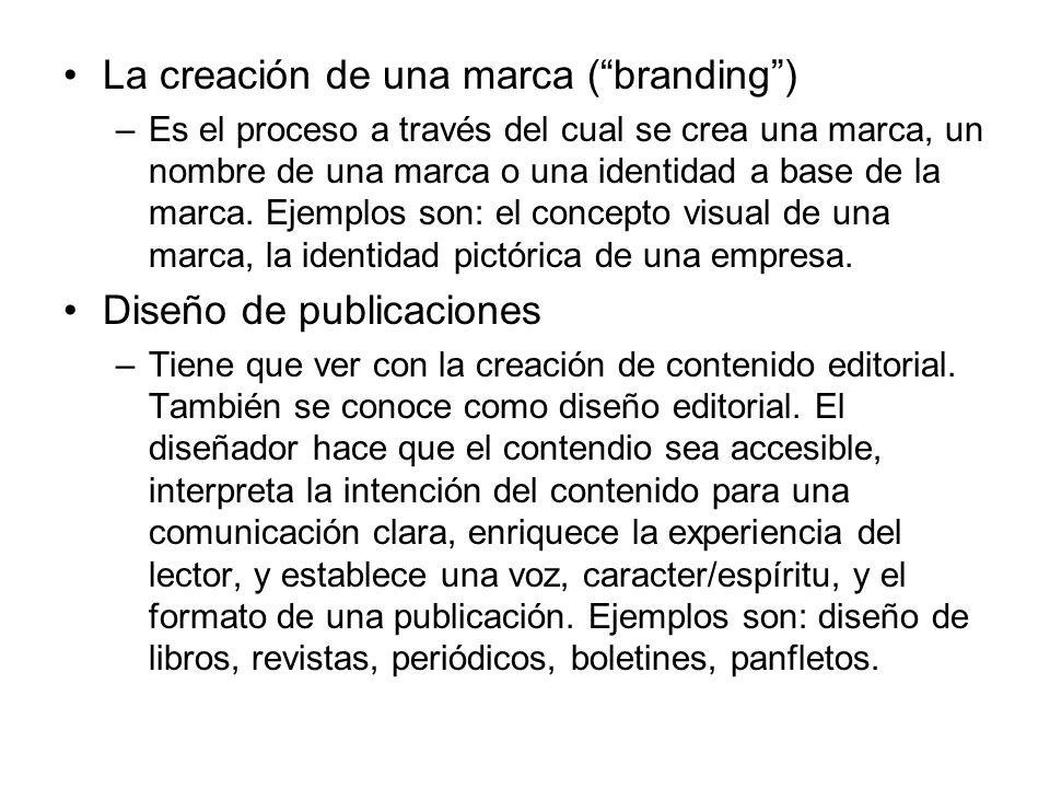 La creación de una marca (branding) –Es el proceso a través del cual se crea una marca, un nombre de una marca o una identidad a base de la marca.