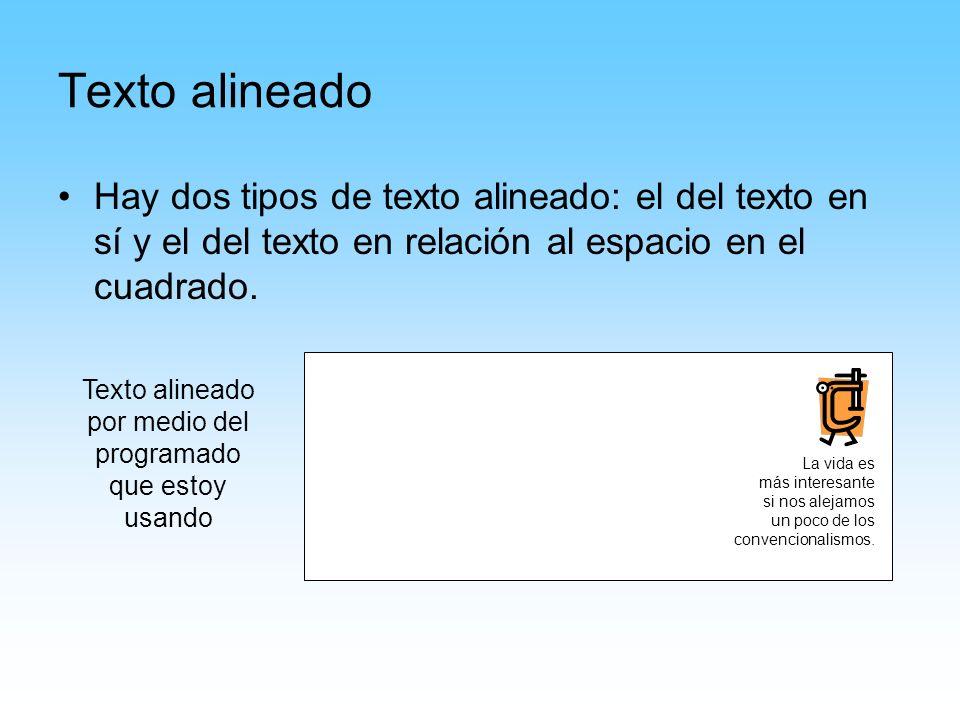 Texto alineado Hay dos tipos de texto alineado: el del texto en sí y el del texto en relación al espacio en el cuadrado.