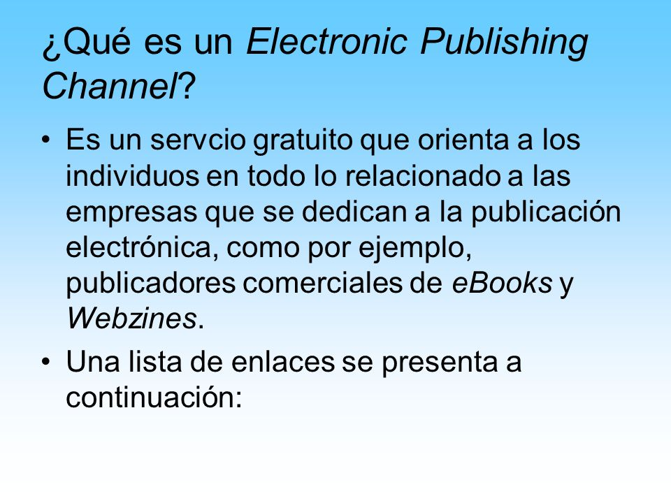 ¿Qué es un Electronic Publishing Channel? Es un servcio gratuito que orienta a los individuos en todo lo relacionado a las empresas que se dedican a l