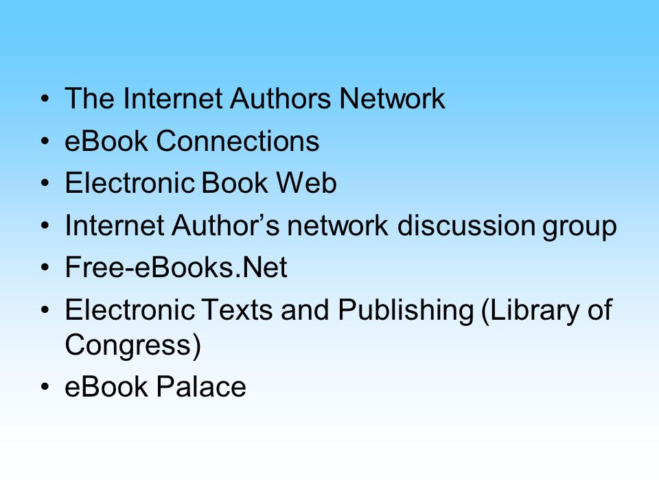 The Internet Authors Network eBook Connections Electronic Book Web Internet Authors network discussion group Free-eBooks.Net Electronic Texts and Publishing (Library of Congress) eBook Palace