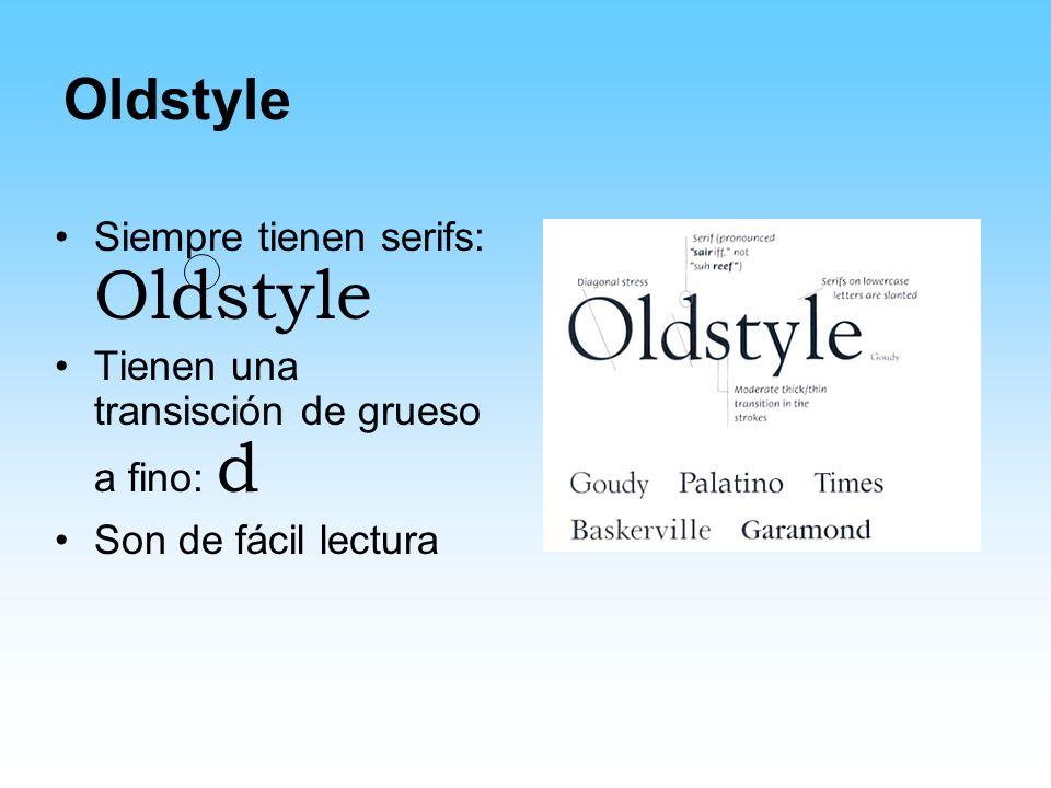 Oldstyle Siempre tienen serifs: Oldstyle Tienen una transisción de grueso a fino: d Son de fácil lectura
