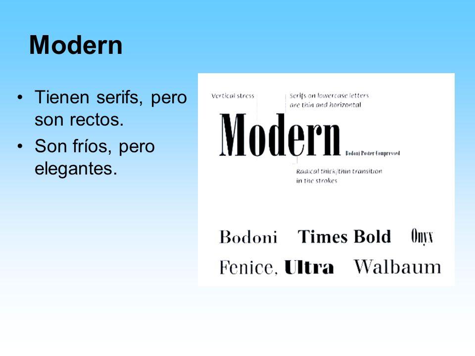Modern Tienen serifs, pero son rectos. Son fríos, pero elegantes.