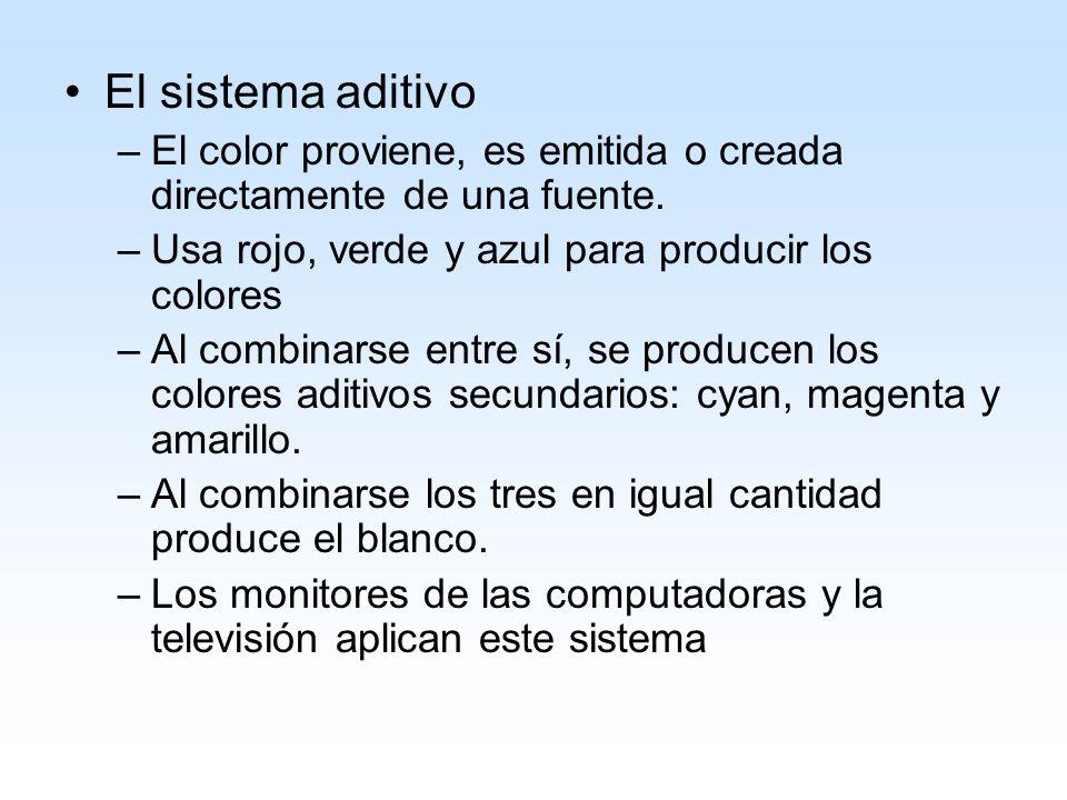 El sistema aditivo –El color proviene, es emitida o creada directamente de una fuente. –Usa rojo, verde y azul para producir los colores –Al combinars