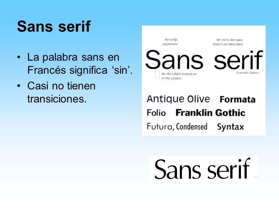 Sans serif La palabra sans en Francés significa sin. Casi no tienen transiciones.