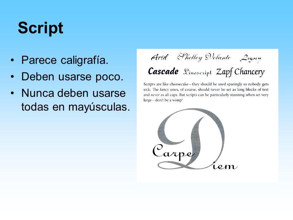 Script Parece caligrafía. Deben usarse poco. Nunca deben usarse todas en mayúsculas.
