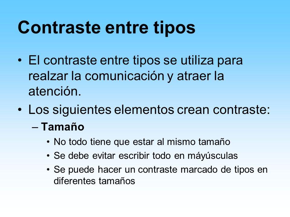 Contraste entre tipos El contraste entre tipos se utiliza para realzar la comunicación y atraer la atención. Los siguientes elementos crean contraste: