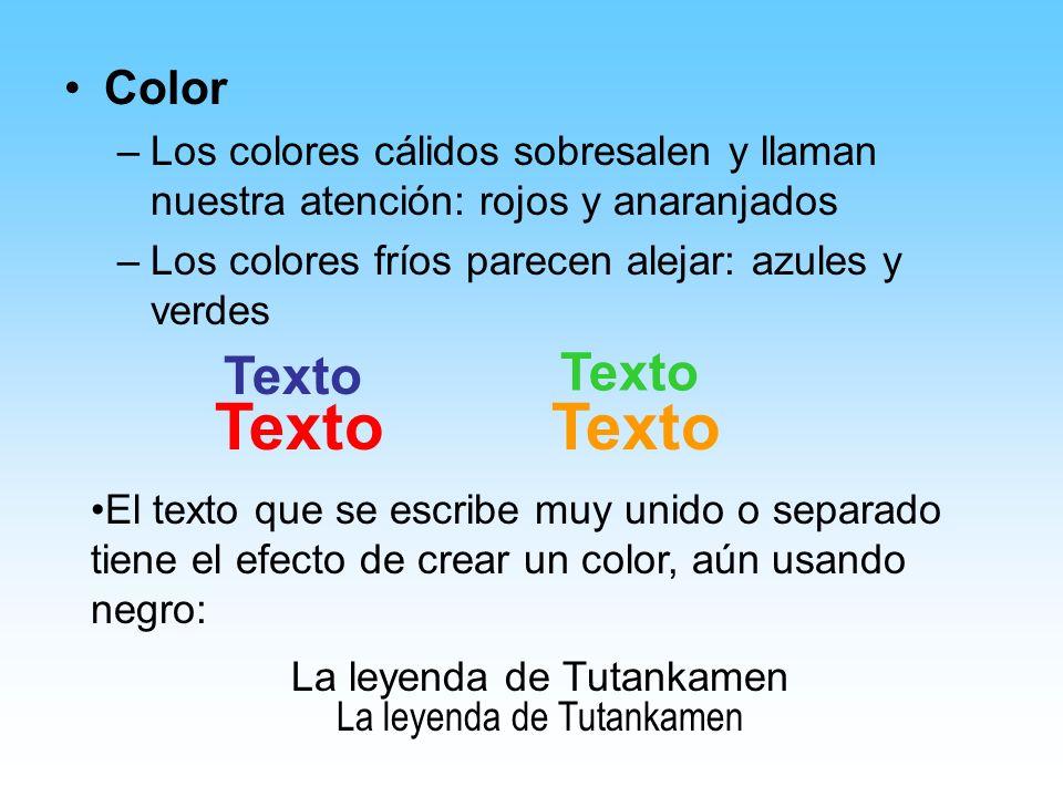 Color –Los colores cálidos sobresalen y llaman nuestra atención: rojos y anaranjados –Los colores fríos parecen alejar: azules y verdes Texto El texto