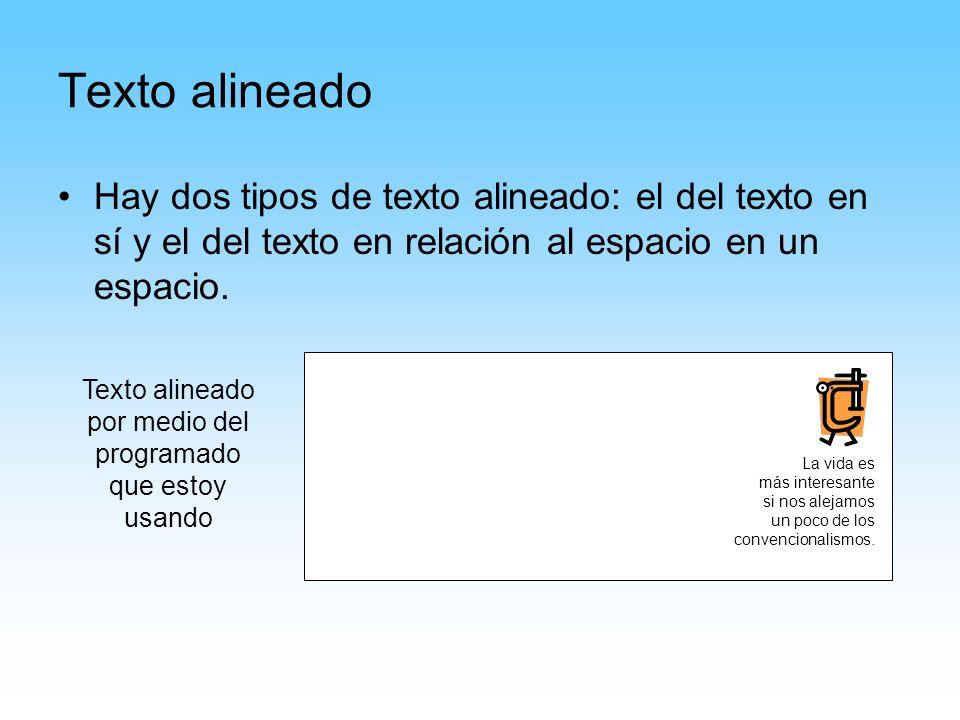 Texto alineado Hay dos tipos de texto alineado: el del texto en sí y el del texto en relación al espacio en un espacio. Texto alineado por medio del p