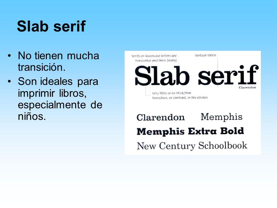 Slab serif No tienen mucha transición. Son ideales para imprimir libros, especialmente de niños.