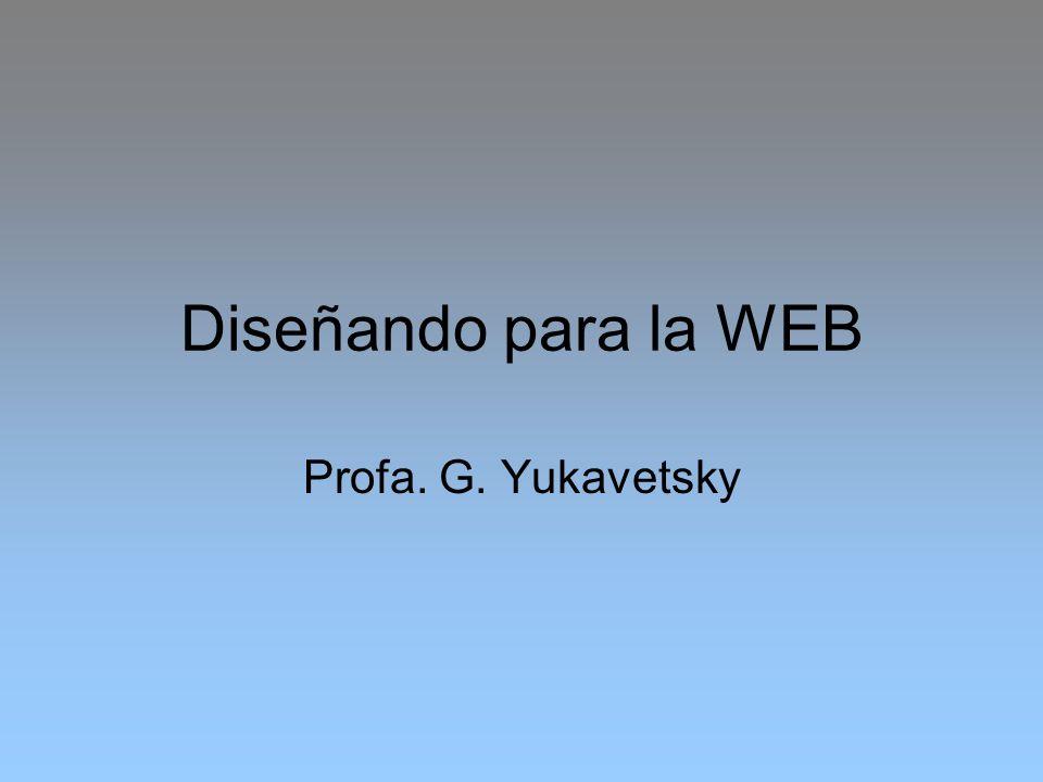 Diseñando para la WEB Profa. G. Yukavetsky