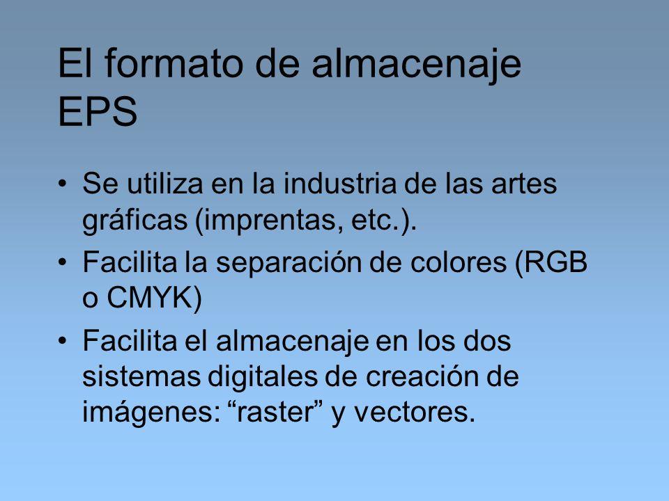 El formato de almacenaje EPS Se utiliza en la industria de las artes gráficas (imprentas, etc.). Facilita la separación de colores (RGB o CMYK) Facili