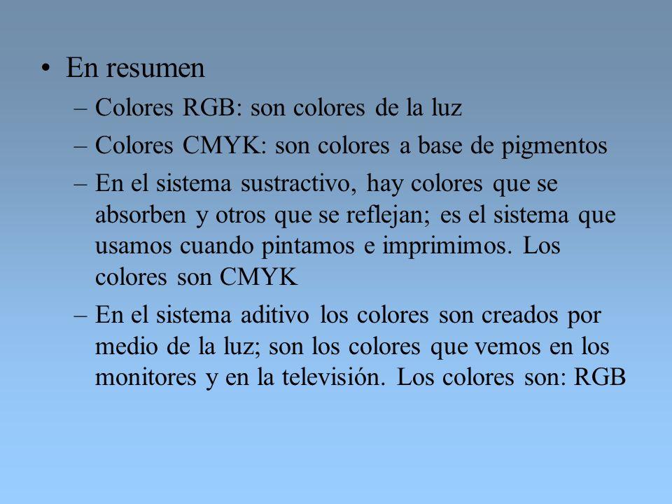 En resumen –Colores RGB: son colores de la luz –Colores CMYK: son colores a base de pigmentos –En el sistema sustractivo, hay colores que se absorben