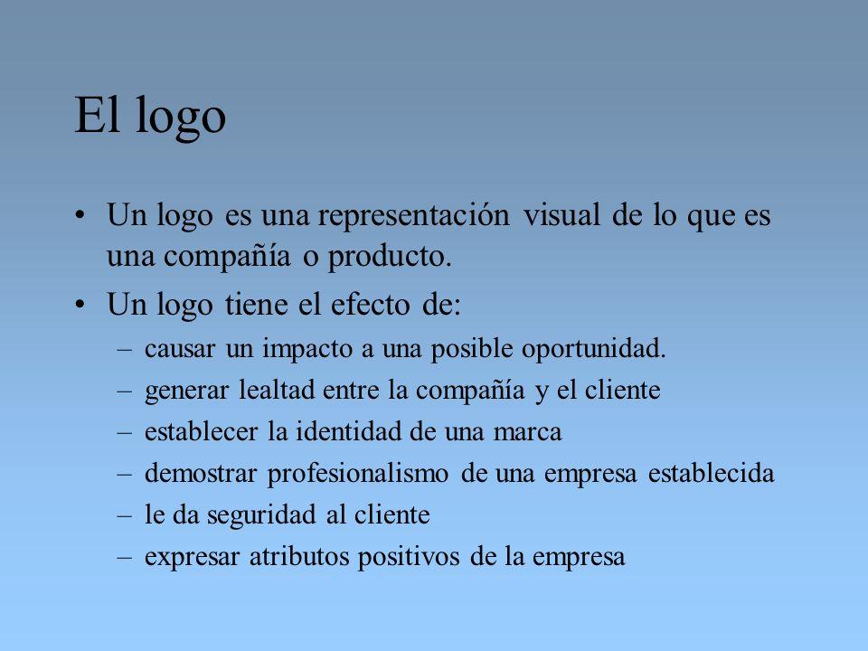 El logo Un logo es una representación visual de lo que es una compañía o producto. Un logo tiene el efecto de: –causar un impacto a una posible oportu