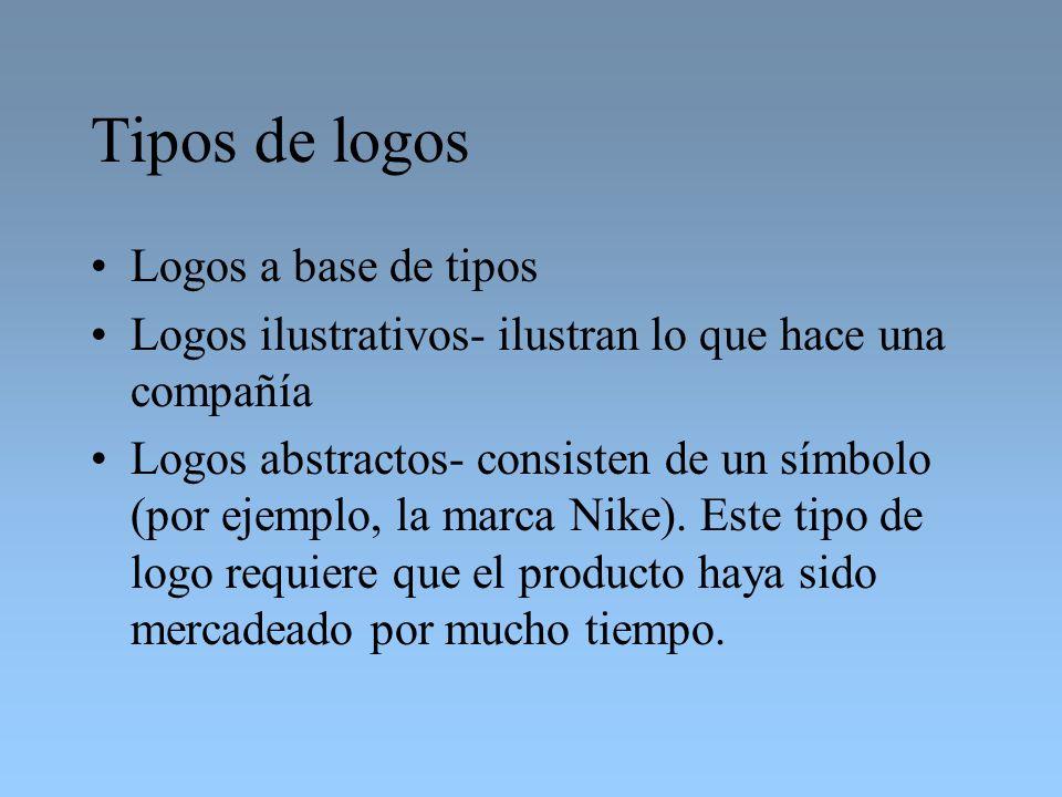 Tipos de logos Logos a base de tipos Logos ilustrativos- ilustran lo que hace una compañía Logos abstractos- consisten de un símbolo (por ejemplo, la