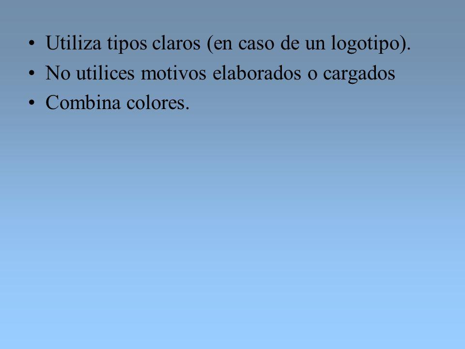 Utiliza tipos claros (en caso de un logotipo). No utilices motivos elaborados o cargados Combina colores.