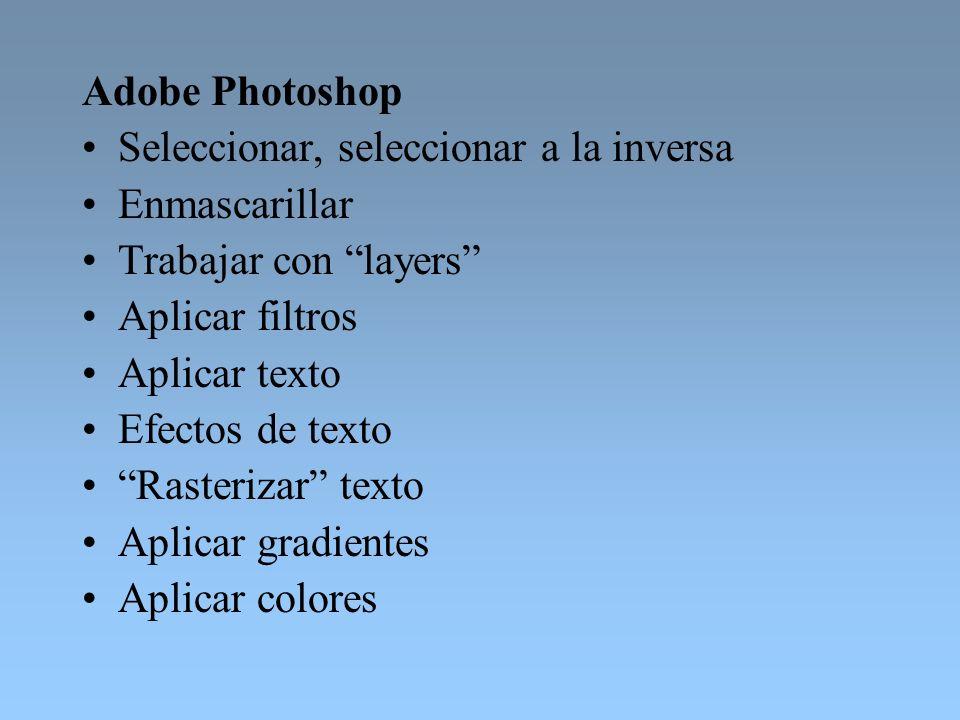 Adobe Photoshop Seleccionar, seleccionar a la inversa Enmascarillar Trabajar con layers Aplicar filtros Aplicar texto Efectos de texto Rasterizar text