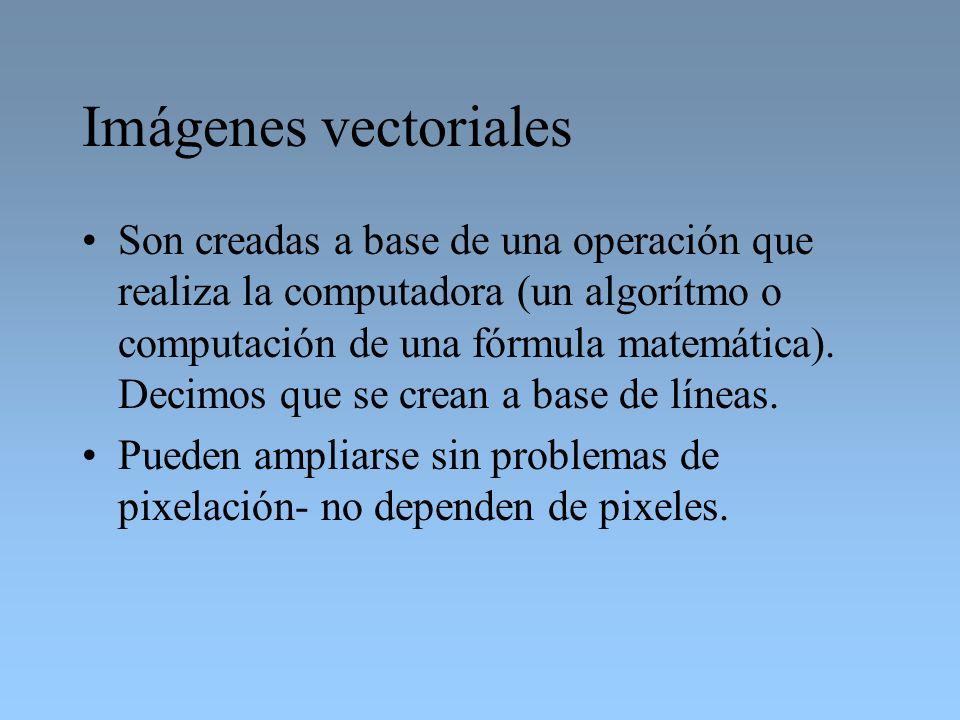 Imágenes vectoriales Son creadas a base de una operación que realiza la computadora (un algorítmo o computación de una fórmula matemática). Decimos qu