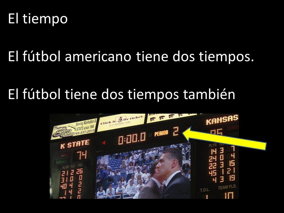 El tiempo El fútbol americano tiene dos tiempos. El fútbol tiene dos tiempos también