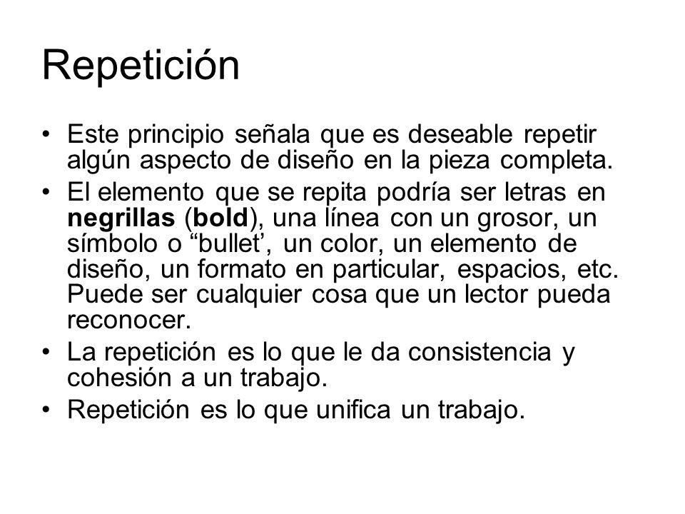 Repetición Este principio señala que es deseable repetir algún aspecto de diseño en la pieza completa. El elemento que se repita podría ser letras en