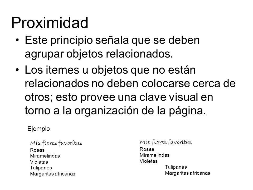 Proximidad Este principio señala que se deben agrupar objetos relacionados. Los itemes u objetos que no están relacionados no deben colocarse cerca de