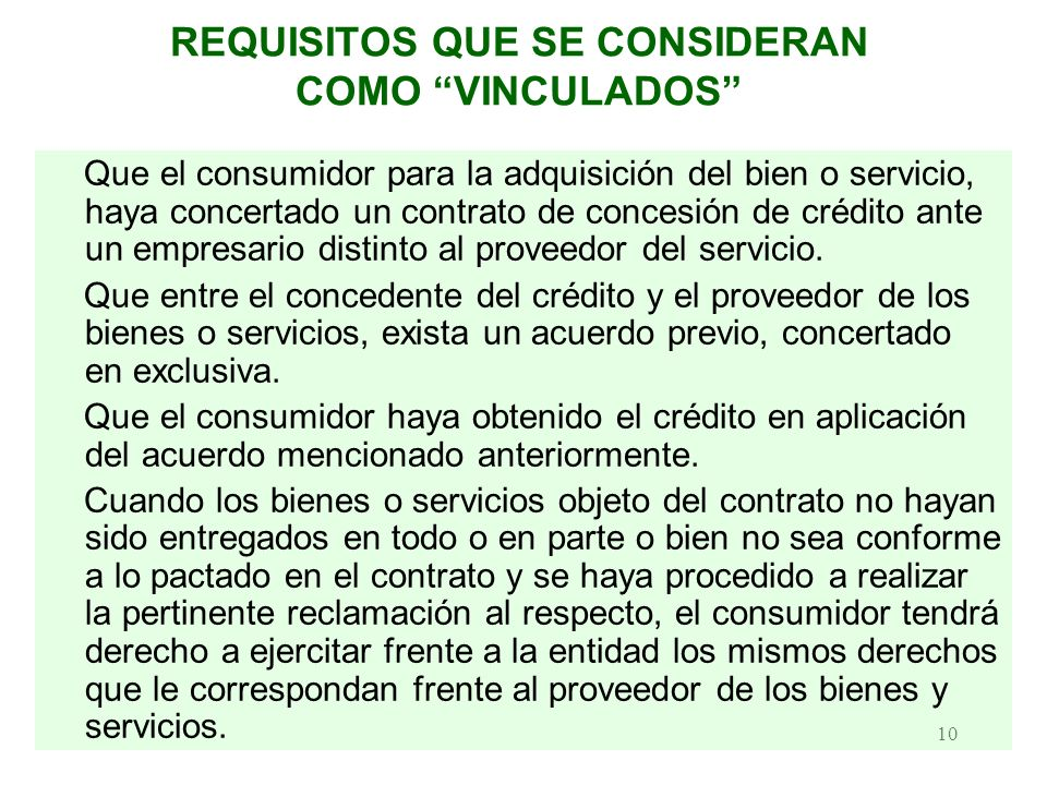 10 REQUISITOS QUE SE CONSIDERAN COMO VINCULADOS Que el consumidor para la adquisición del bien o servicio, haya concertado un contrato de concesión de