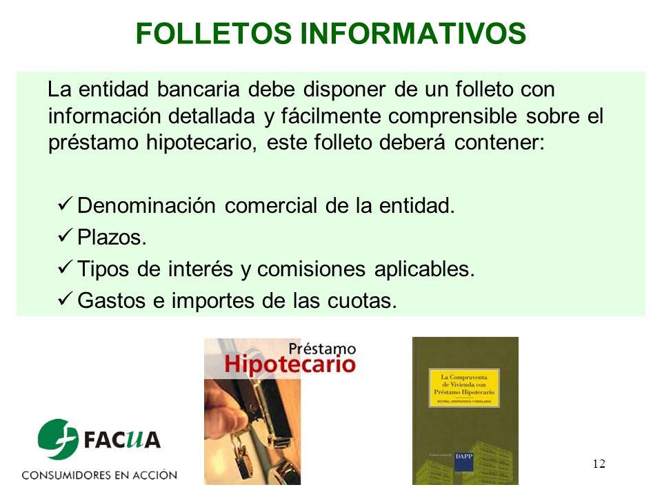 12 FOLLETOS INFORMATIVOS La entidad bancaria debe disponer de un folleto con información detallada y fácilmente comprensible sobre el préstamo hipotec