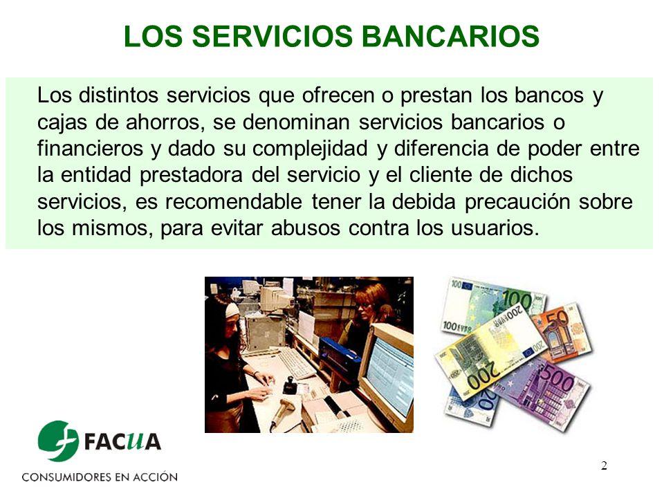 2 LOS SERVICIOS BANCARIOS Los distintos servicios que ofrecen o prestan los bancos y cajas de ahorros, se denominan servicios bancarios o financieros