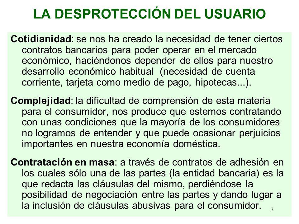 3 LA DESPROTECCIÓN DEL USUARIO Cotidianidad: se nos ha creado la necesidad de tener ciertos contratos bancarios para poder operar en el mercado económ