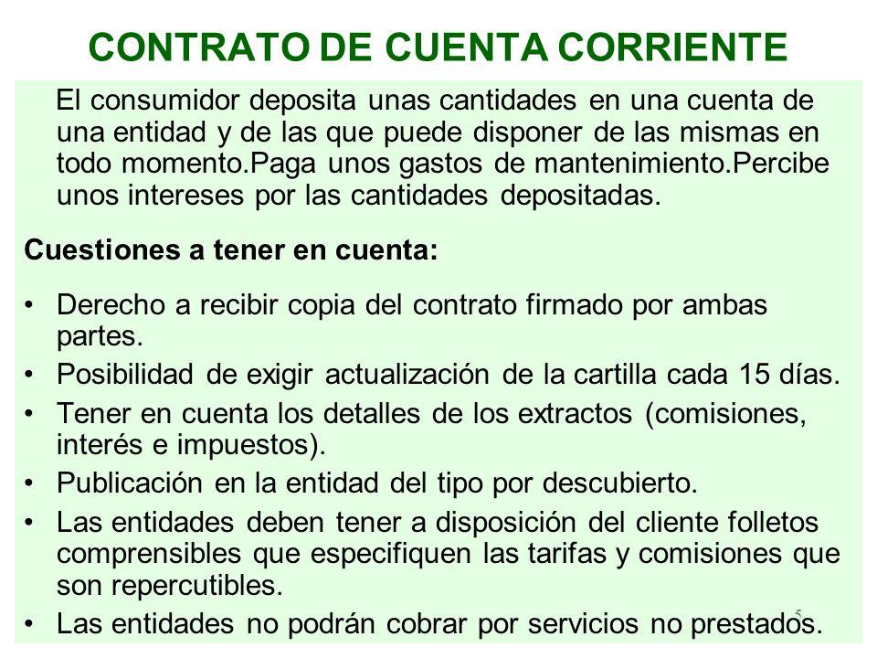 5 CONTRATO DE CUENTA CORRIENTE El consumidor deposita unas cantidades en una cuenta de una entidad y de las que puede disponer de las mismas en todo m